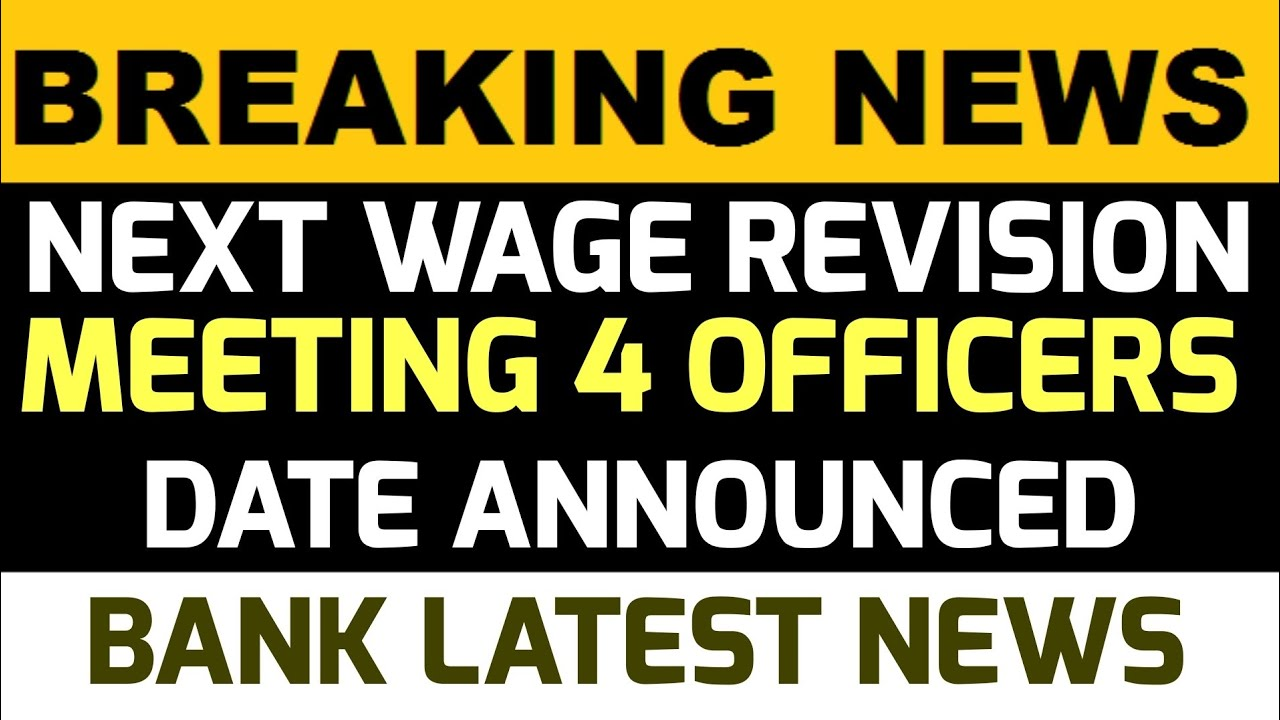 BANK WAGE REVISION MEETING DATE ANNOUNCED FOR OFFICERS BETWEEN IBA AND UFBU | 11TH BPS LATEST NEWS