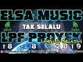 DJ SOULJAH TAK SELALU ELSA MUSIC LIVE LPF PROYEK LAMSEL