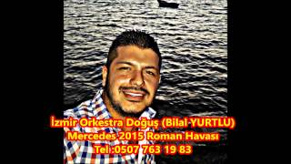 İzmir Orkestra Doğuş Bilal - 2015 Roman Havası Mercedesle Gezerim Yeni