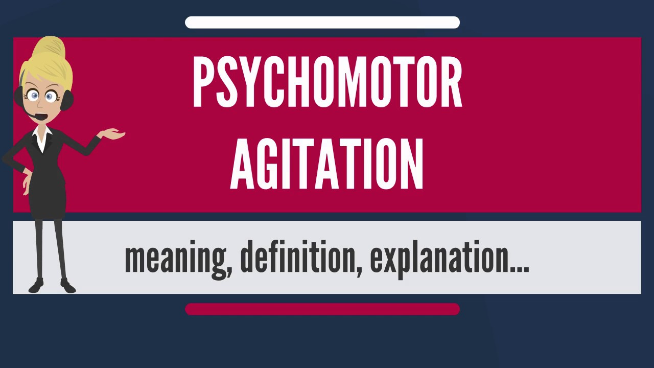 What does PSYCHOMOTOR AGITATION mean? PSYCHOMOTOR AGITATION meaning