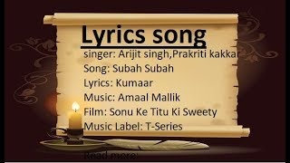 subah subah (lyrics song) : Arijit Singh , Prakriti Kakar , Amaal Mallik,Sonu Ke Titu Ki Sweety