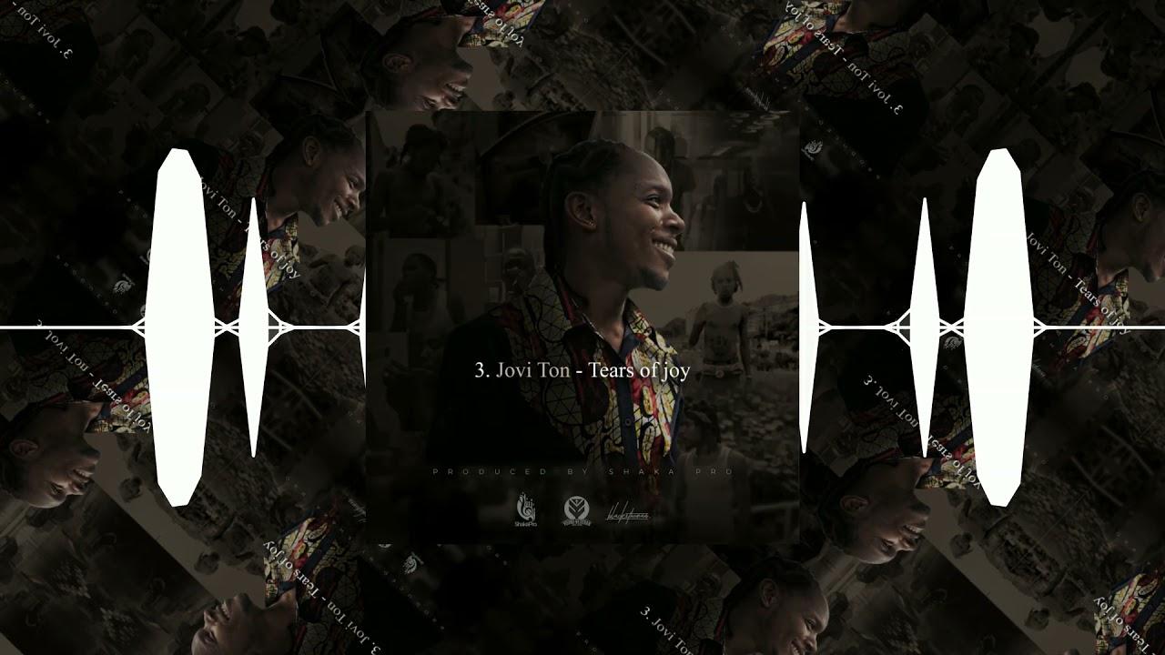 DOWNLOAD Jovi Ton -Tears Of Joy (Official Audio) Mp3 • More Naija song