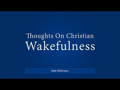 Thoughts On Christian Wakefulness - Matt Wilkinson