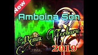 AMBOINA SON REMIX TERBARU 2019