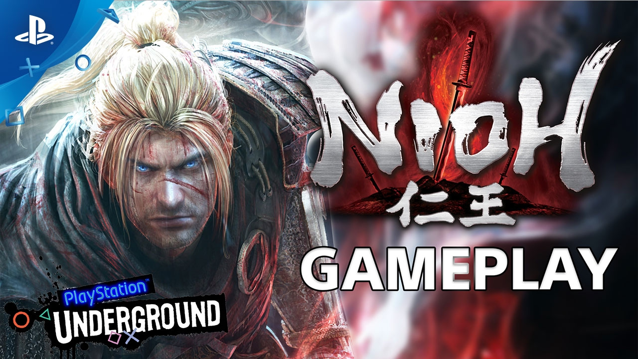 Nioh - PlayStation Underground Gameplay Video | PS4