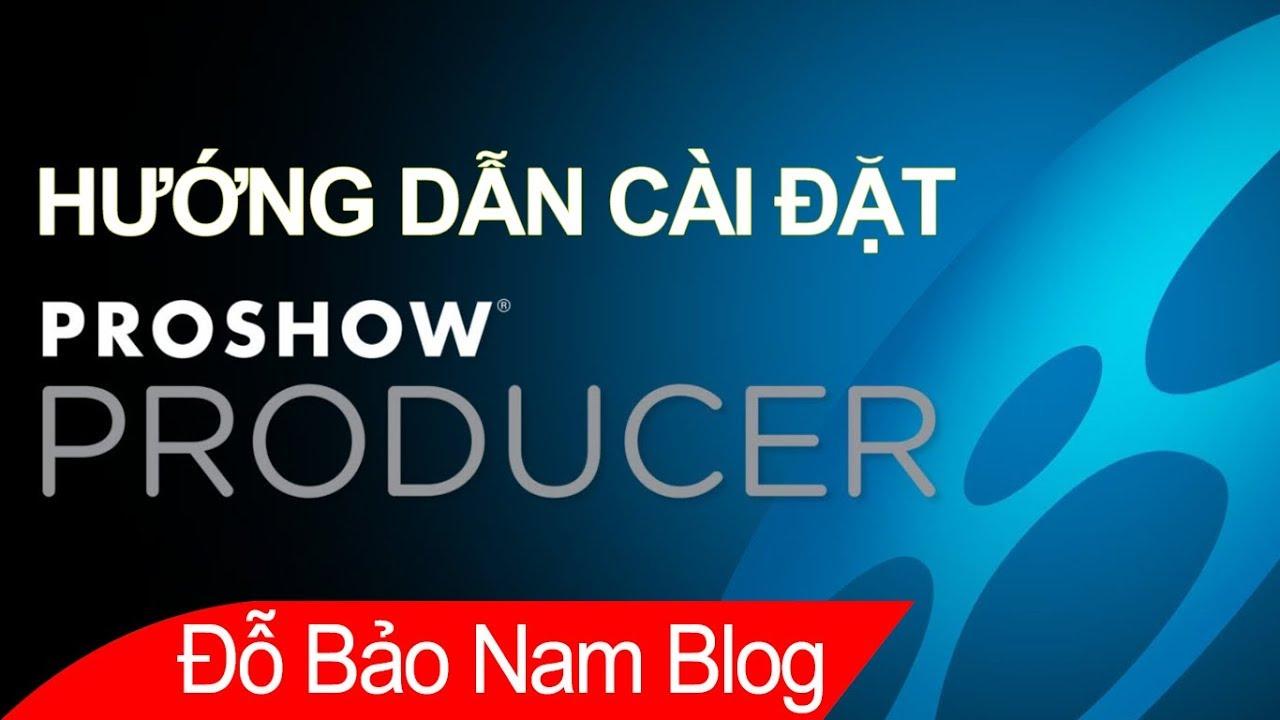 Hướng dẫn cách cài đặt phần mềm Proshow Producer để làm video từ ảnh