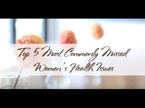 Top 5 Most Commonly Missed Women's Health Issues