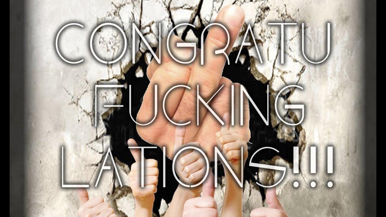 Congratu fucking lations