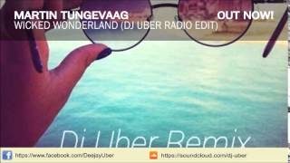 Martin Tungevaag - Wicked Wonderland (Dj Uber Radio Edit)