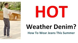 Hot Weather Jeans | Jean Alternatives In Summer | Wearing Denim In Hot Temperatures