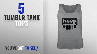 Top 10 Tumblr Tank Tops [Winter 2018 ]: Beer Fashion Tumblr Swag Funny Jeeb Jeep Novelty Sports