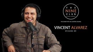 Vincent Alvarez | The Nine Club With Chris Roberts - Episode 89 2017 Video