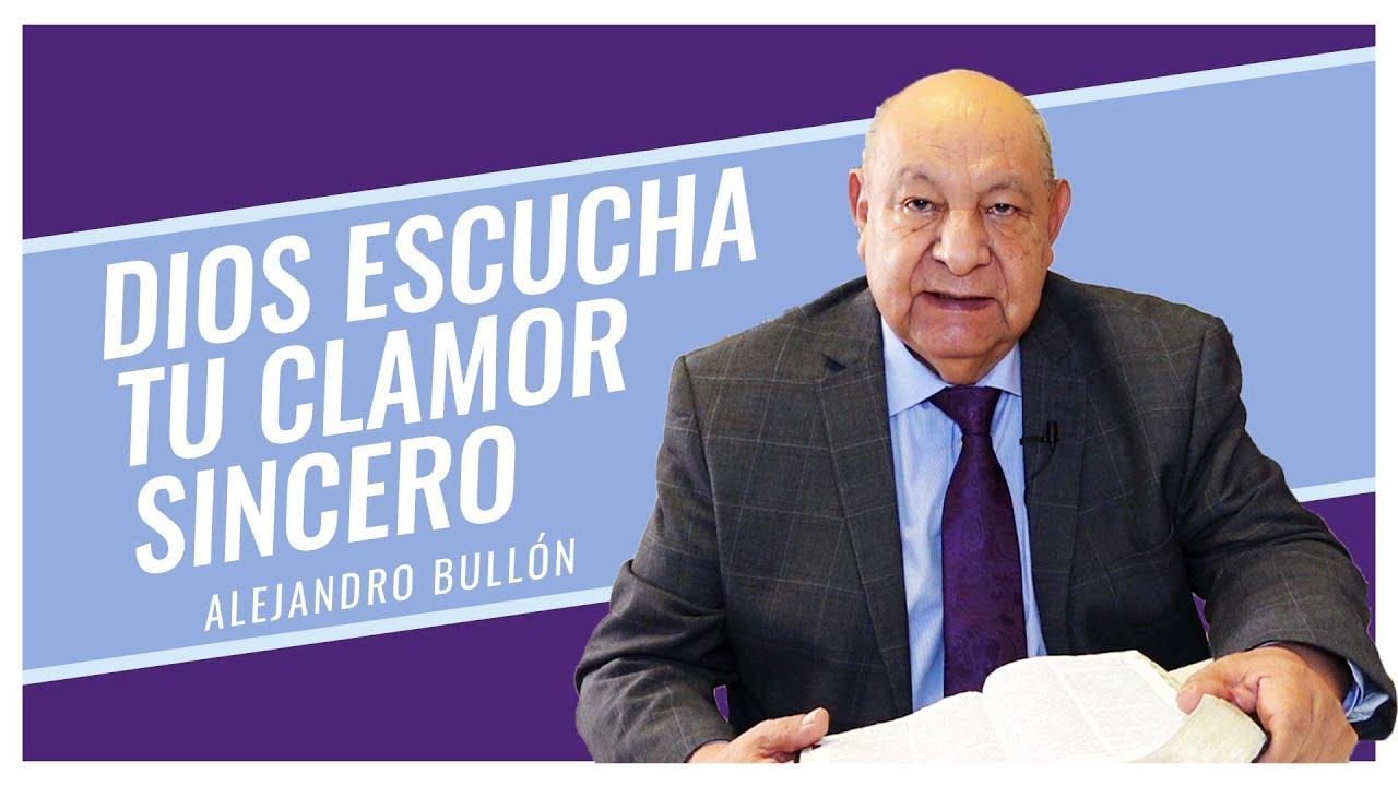 Pr. Bullón - Dios Escucha Tu Clamor Sincero