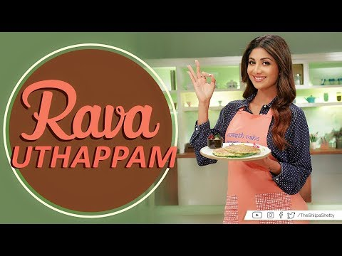Rava Uthapam | Shilpa Shetty Kundra | Healthy Recipes | The Art Of Loving Food