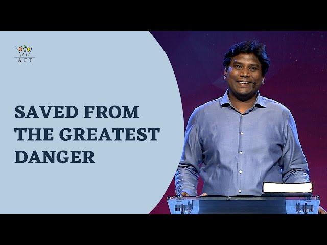 Saved from the Greatest Danger   Jeevan Chelladurai   Sunday English Service  AFT Church  6-Jun-2021