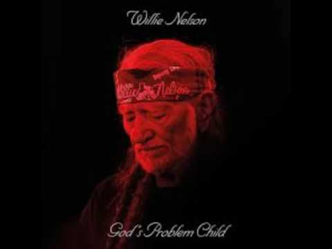 Willie Nelson God's problem child song