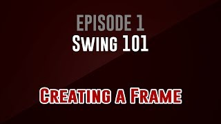 [swing 101]  Episode 1: Creating A Frame