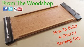 How To Build A Wood Serving Tray With Breadboard Ends