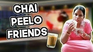HELLO FRIENDS CHAI PILO ( GONE AUNTY STYLE )