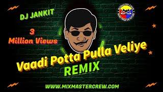 Dj Jankit | Vaadi Potta Pulla Veliye | Remix | MiXMaster Crew |