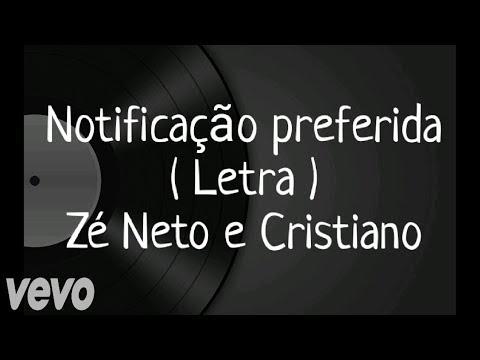 Notificação preferida - Letra - Zé Neto e Cristiano
