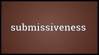 Submissiveness Meaning