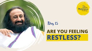 Are you Feeling Restless? | Day 15 of the 21 Day Meditation Challenge with Gurudev