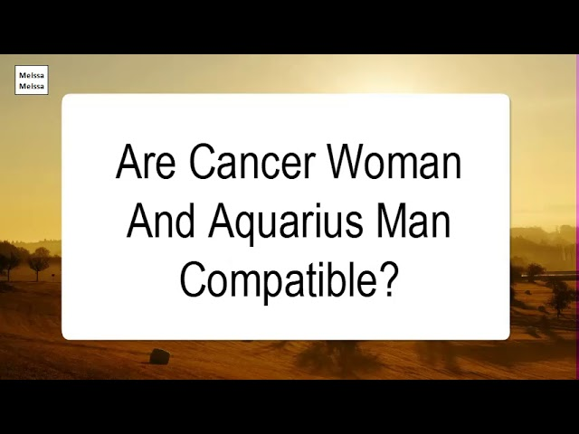 Are Cancer Woman And Aquarius Man Compatible