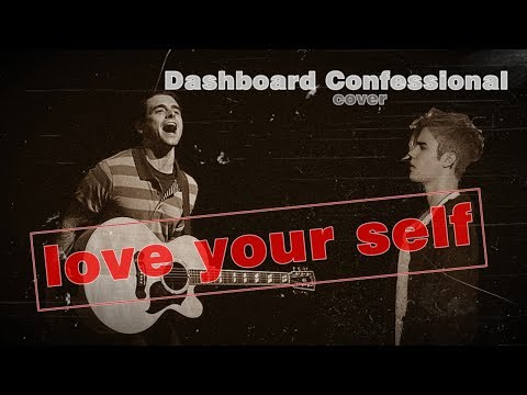 Cover lagu terbaik! Justin Bieber - Love Your Self by Dashboard Confessional (Lyrics)