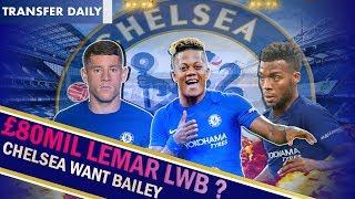 Chelsea Transfer News || Chelsea want £80mil Lemar || Leon Bailey £22mil bid rejected || Plus MORE