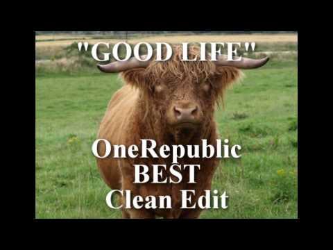 """Good Life, CLEAN lyrics OneRepublic, no """"BS,"""" no dropouts"""