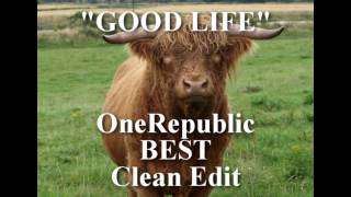 "Good Life, CLEAN lyrics OneRepublic, no ""BS,"" no dropouts"
