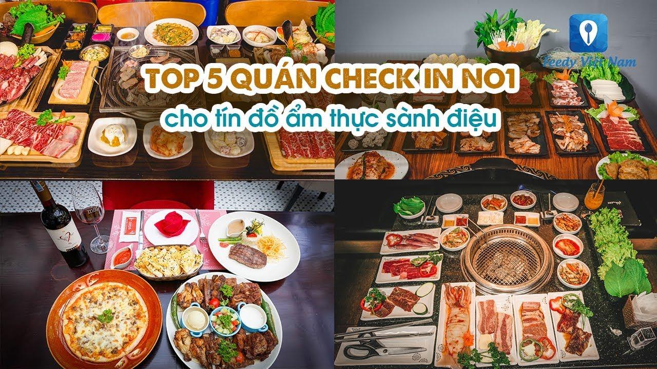 TOP 5 QUÁN CHECK IN NO1 cho tín đồ ẩm thực sành điệu | Feedy TV