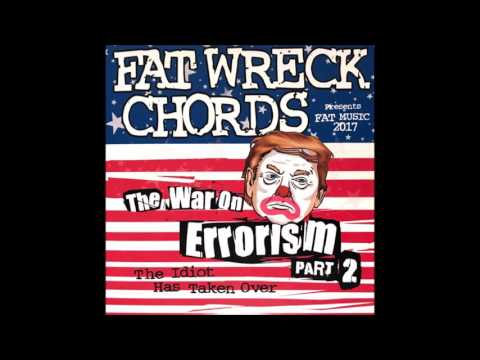 Fat Wreck Chords Presents The War On Errorism Part 2 The Idiot Has Taken Over (Full Album - 2017)