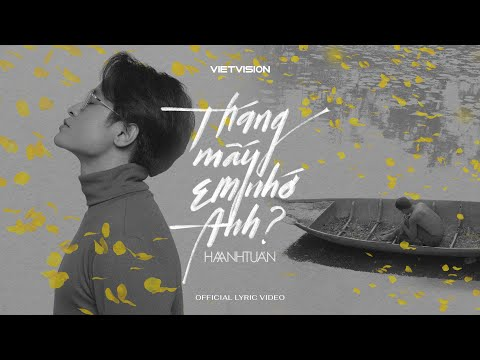 [Official Lyric Video] Tháng Mấy Em Nhớ Anh? || Hà Anh Tuấn