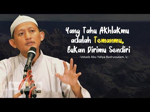 Yang Tahu Akhlakmu Adalah Temanmu, Bukan Dirimu Sendiri | Ustadz Abu Yahya Badrusalam, Lc