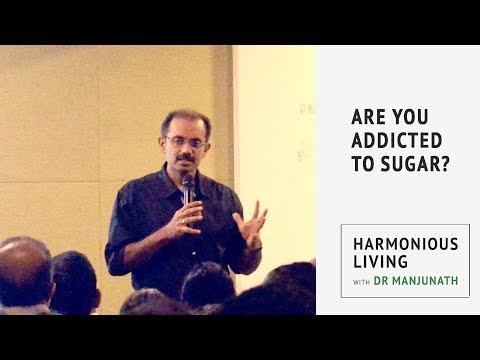 Sugar Addiction | Harmonious Living with Dr Manjunath
