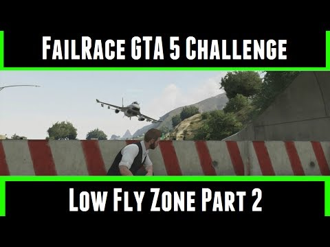 FailRace GTA 5 Challenge Low Fly Zone Part 2