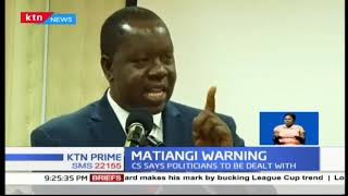 CS Fred Matiang'i warns politicians against inciting communities in the ongoing Narok skirmishes
