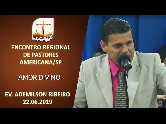 22.06.2019 | Encontro Regional | Amor Divino - Ev. Ademilson Ribeiro | Americana/SP