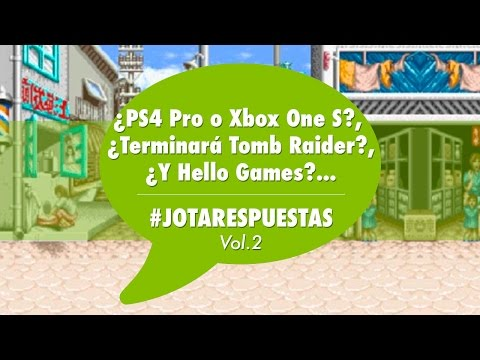 ¿PS4 Pro o Xbox One S?, ¿Terminará Tomb Raider?, ¿Y Hello Games?... | #JotaRespuestas - Vol.2