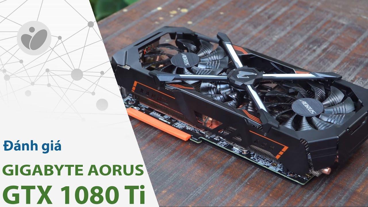 Đánh giá card màn hình GIGABYTE AORUS GTX 1080 Ti: Tản Windforce Stack,  hiệu năng tốt, 20 triệu