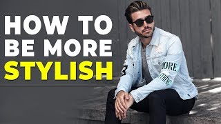 STYLISH WAYS TO SET YOURSELF APART | How To Be More Stylish | Alex Costa