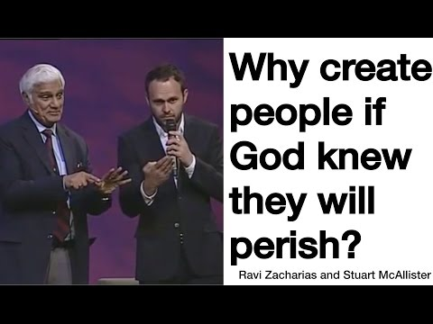 Ravi Zacharias and Stuart. Why God created people if He knew they will perish?