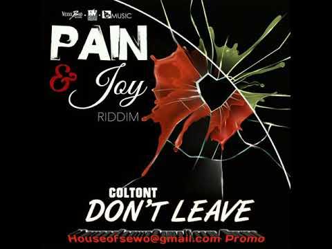 PAIN & JOY RIDDIM COLTON T - DON'T LEAVE (2018 DANCEHALL 🇩🇲)