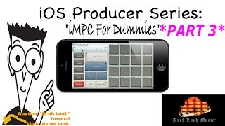 iOS Producer Series: iMPC For Dummies (Part 3) @BruhLuuhMusic @Akai_Pro @Retronyms