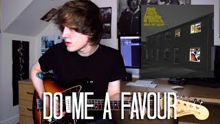 Do Me A Favour - Arctic Monkeys Cover