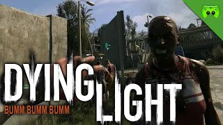 DYING LIGHT # 13 - BUMM BUMM BUMM «» Let's Play Dying Light Together   HD Gameplay