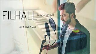 FILHALL - Unplugged Cover | Shahbaz Ali | B Praak | Jaani | Akshay Kumar