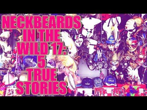 NECKBEARDS IN THE WILD 17: 5 TRUE TALES